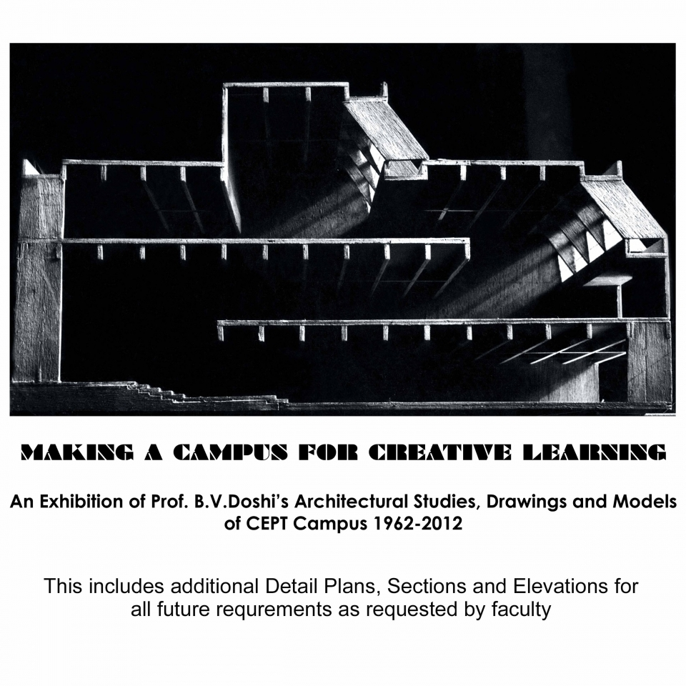 Making a Campus for Creative Learning: An Exhibition of Prof. B.V.Doshi's Architectural Studies, Drawings and Models of CEPT Campus, 1962-2012