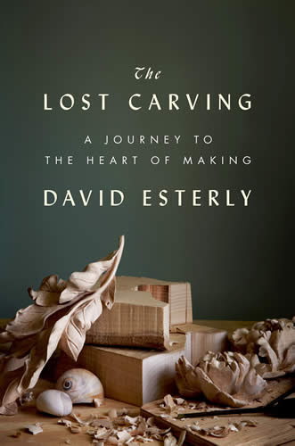 The Lost Carving: A Journey to the Heart of Making; Paperback – December 31, 2013